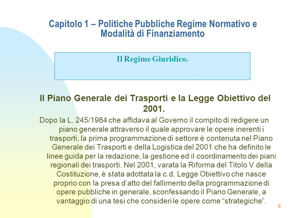 8 Capitolo 1 – Politiche Pubbliche Regime Normativo e Modalità di Finanziamento Il Piano Generale dei Trasporti e la Legge Obiettivo del 2001. Dopo la
