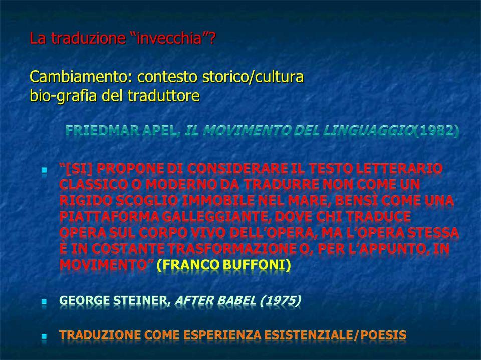 La traduzione invecchia Cambiamento: contesto storico/cultura bio-grafia del traduttore