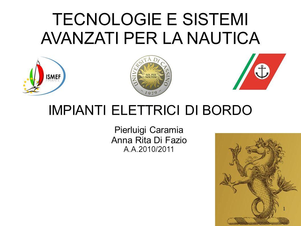 TECNOLOGIE E SISTEMI AVANZATI PER LA NAUTICA IMPIANTI ELETTRICI DI BORDO Pierluigi Caramia Anna Rita Di Fazio A.A.2010/2011 1