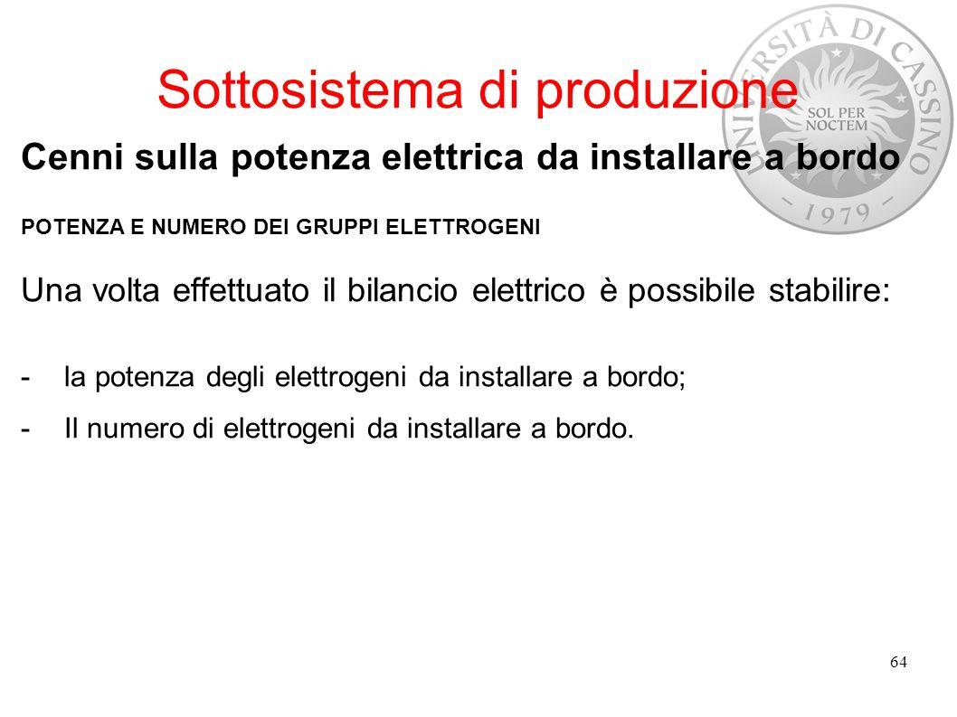 Sottosistema di produzione Cenni sulla potenza elettrica da installare a bordo POTENZA E NUMERO DEI GRUPPI ELETTROGENI Una volta effettuato il bilanci