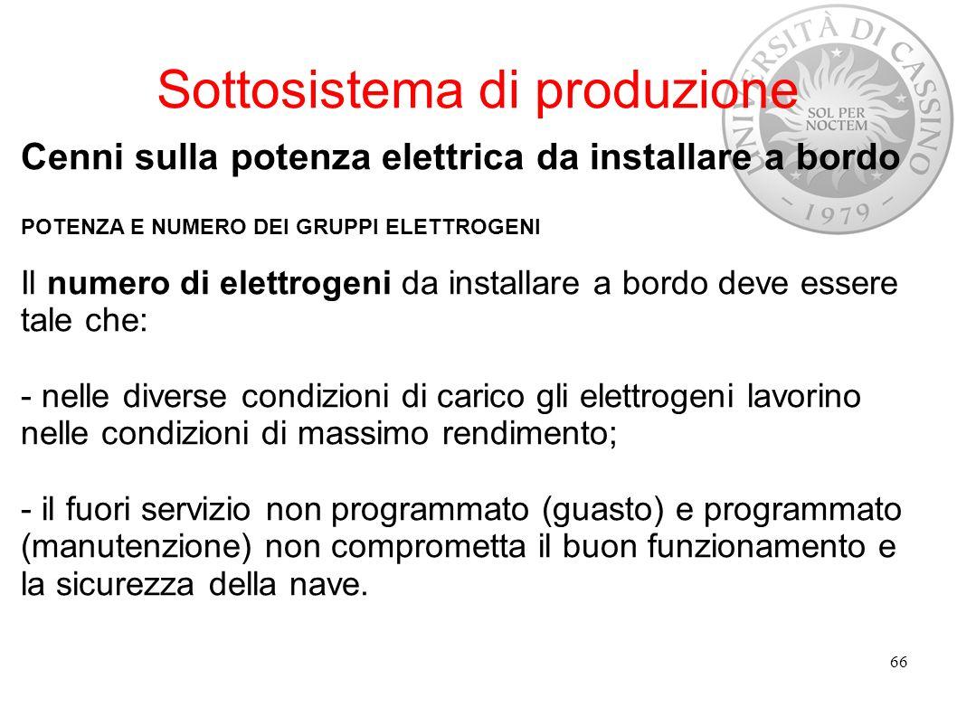 Sottosistema di produzione Cenni sulla potenza elettrica da installare a bordo POTENZA E NUMERO DEI GRUPPI ELETTROGENI Il numero di elettrogeni da ins