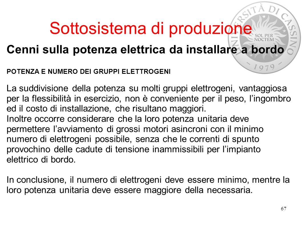 Sottosistema di produzione Cenni sulla potenza elettrica da installare a bordo POTENZA E NUMERO DEI GRUPPI ELETTROGENI La suddivisione della potenza s