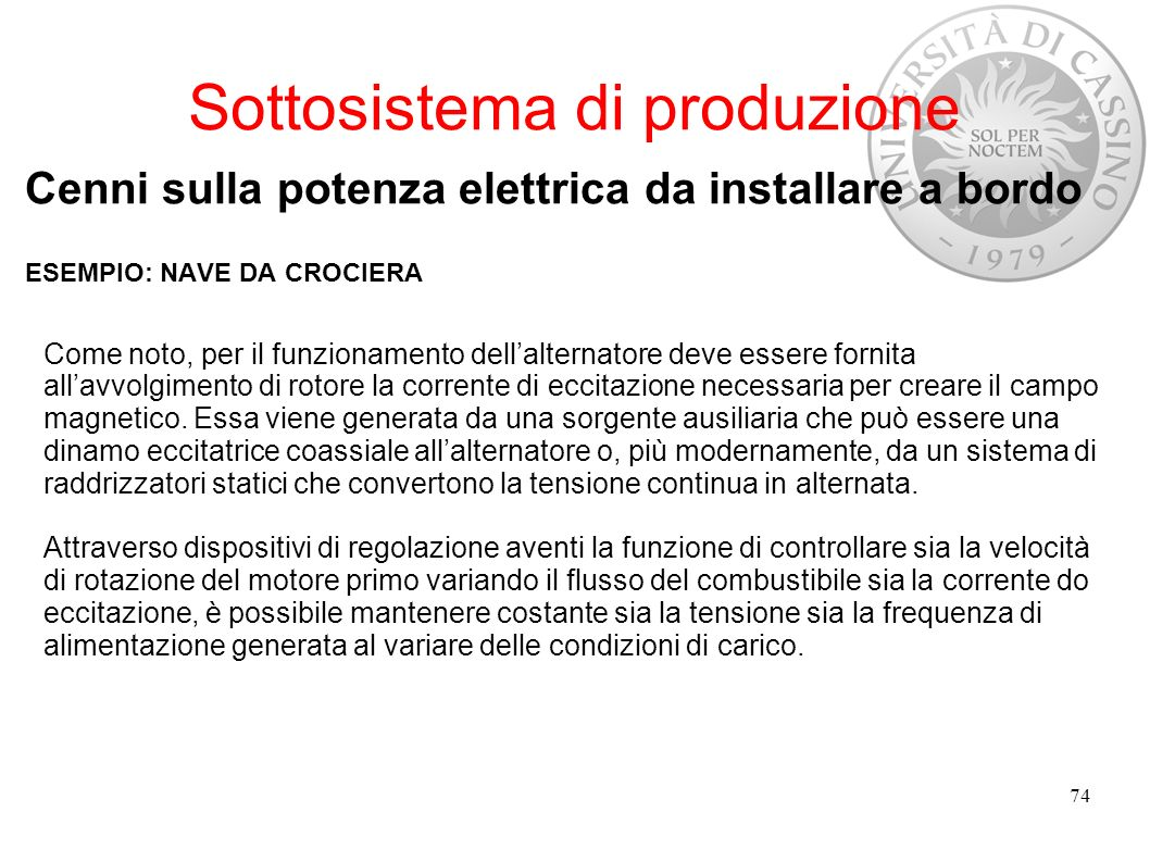 Sottosistema di produzione Cenni sulla potenza elettrica da installare a bordo ESEMPIO: NAVE DA CROCIERA 74 Come noto, per il funzionamento dellaltern