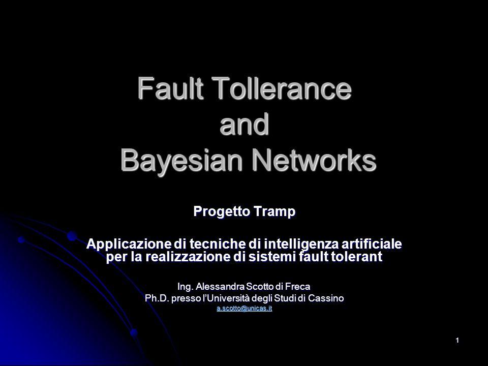 1 Fault Tollerance and Bayesian Networks Progetto Tramp Applicazione di tecniche di intelligenza artificiale per la realizzazione di sistemi fault tol