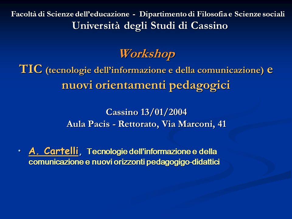 Workshop TIC (tecnologie dellinformazione e della comunicazione) e nuovi orientamenti pedagogici Cassino 13/01/2004 Aula Pacis - Rettorato, Via Marcon