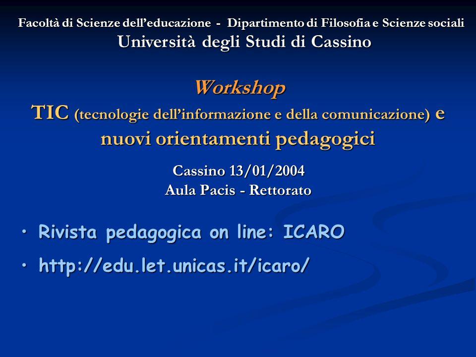 Workshop TIC (tecnologie dellinformazione e della comunicazione) e nuovi orientamenti pedagogici Cassino 13/01/2004 Aula Pacis - Rettorato Facoltà di