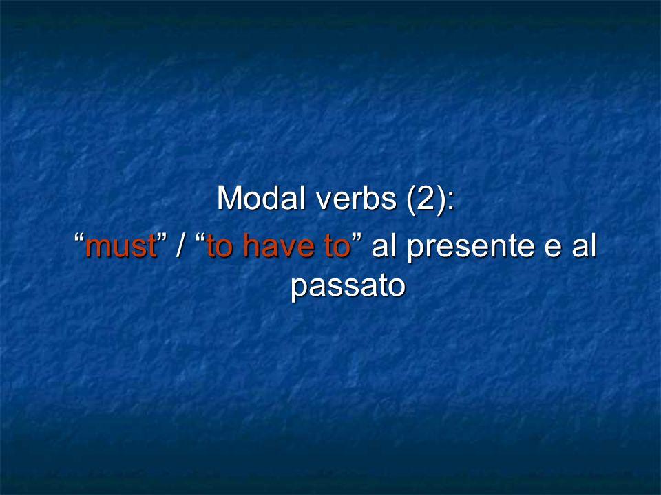 Modal verbs (2): must / to have to al presente e al passatomust / to have to al presente e al passato