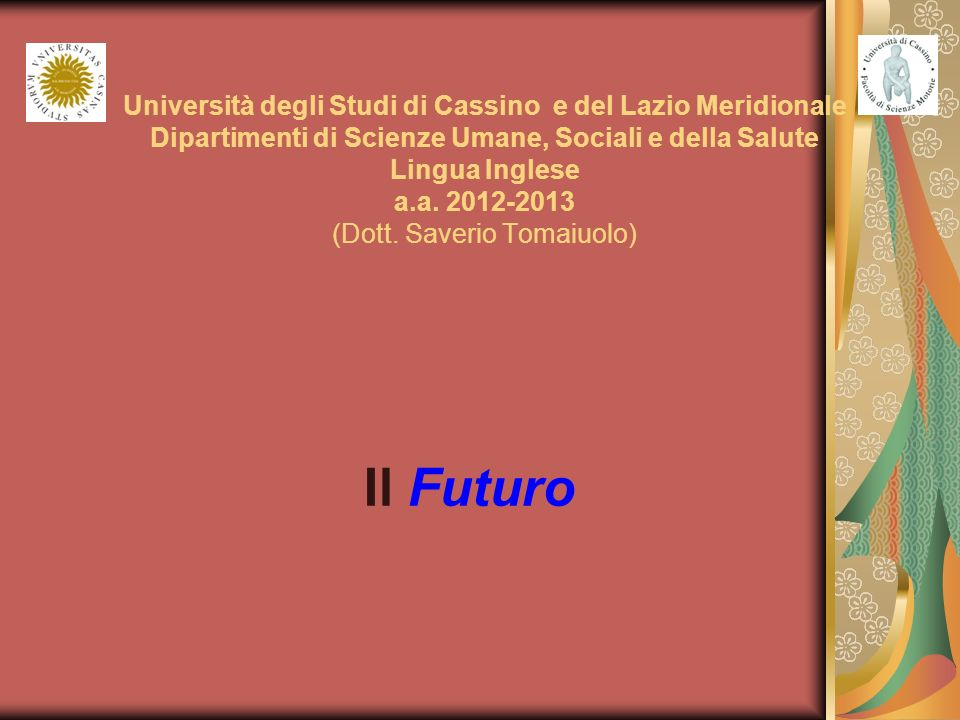 Il futuro (1): Will Forma affermativa SOGGETTO + AUSILIARE WILL / LL + VERBO (allinfinito senza to) I / you /he/ she / it / we / you / they will (ll) watch that movie tomorrow Forma negativa SOGGETTO + AUSILIARE WILL + NOT (WONT) + VERBO I / you / he/ she / it / we / you / they will not/wont watch that movie tomorrow....