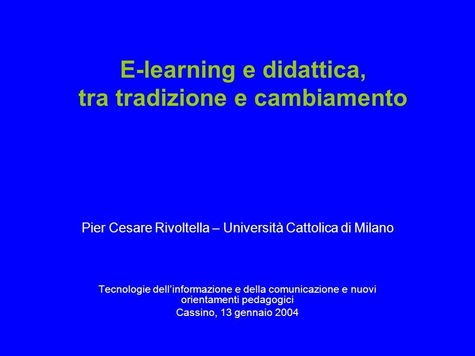E-learning e didattica, tra tradizione e cambiamento Pier Cesare Rivoltella – Università Cattolica di Milano Tecnologie dellinformazione e della comun