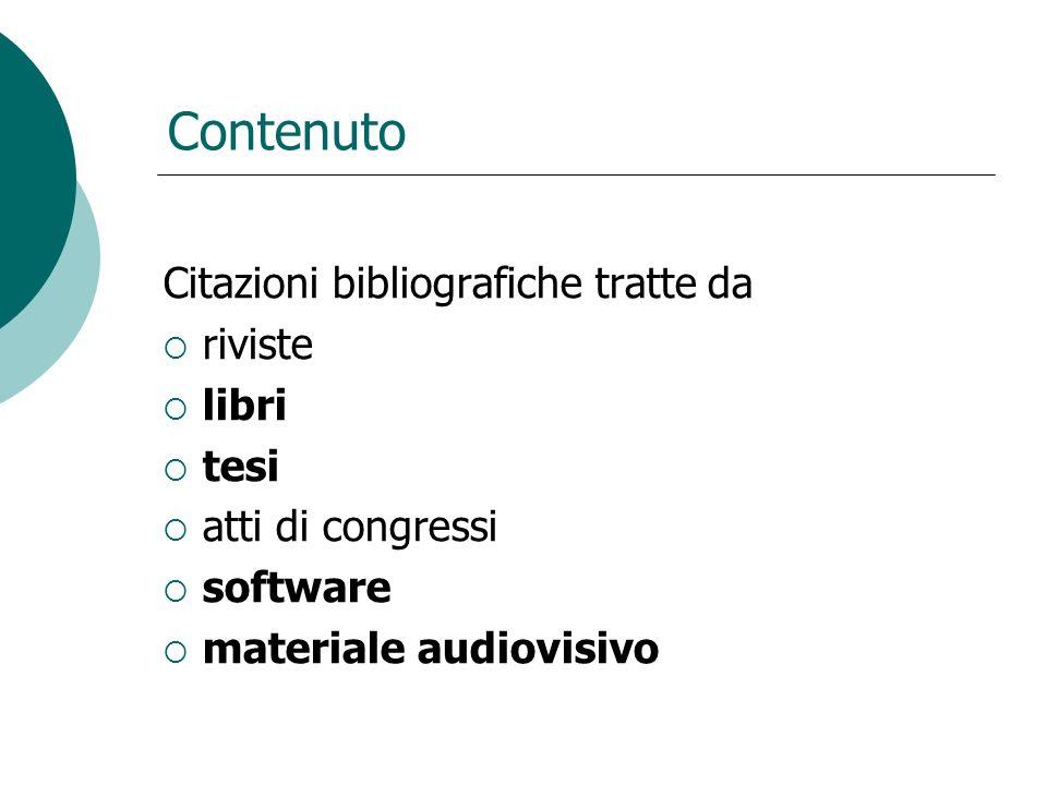 Contenuto Citazioni bibliografiche tratte da riviste libri tesi atti di congressi software materiale audiovisivo