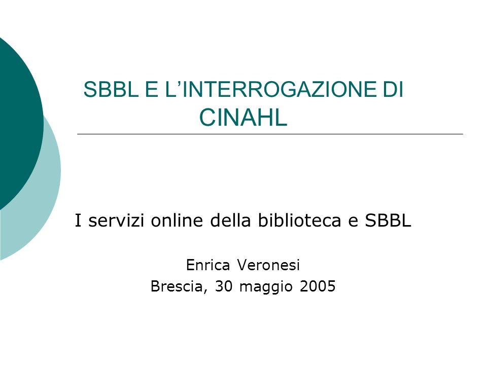 SBBL E LINTERROGAZIONE DI CINAHL I servizi online della biblioteca e SBBL Enrica Veronesi Brescia, 30 maggio 2005