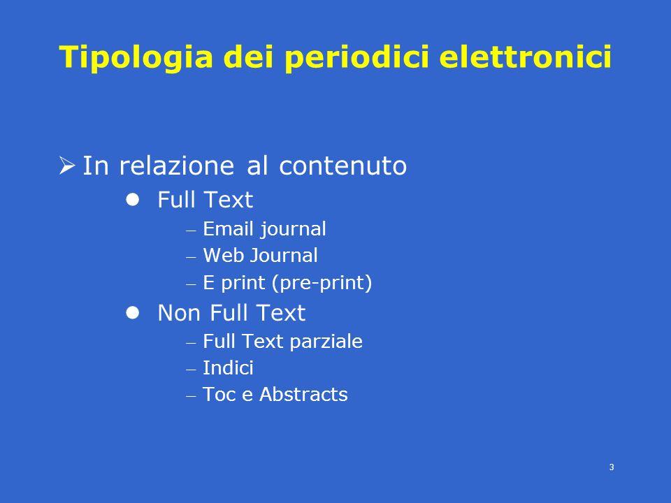 4° modulo- periodici eletronici - SBBL -E.Veronesi- 3 Tipologia dei periodici elettronici In relazione al contenuto Full Text Email journal Web Journal E print (pre-print) Non Full Text Full Text parziale Indici Toc e Abstracts