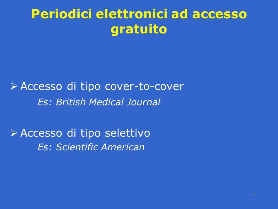 4° modulo- periodici eletronici - SBBL -E.Veronesi- 5 Periodici elettronici ad accesso gratuito Accesso di tipo cover-to-cover Es: British Medical Journal Accesso di tipo selettivo Es: Scientific American