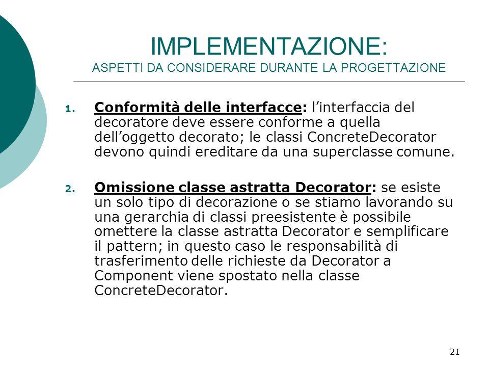 IMPLEMENTAZIONE: ASPETTI DA CONSIDERARE DURANTE LA PROGETTAZIONE 1. Conformità delle interfacce: linterfaccia del decoratore deve essere conforme a qu