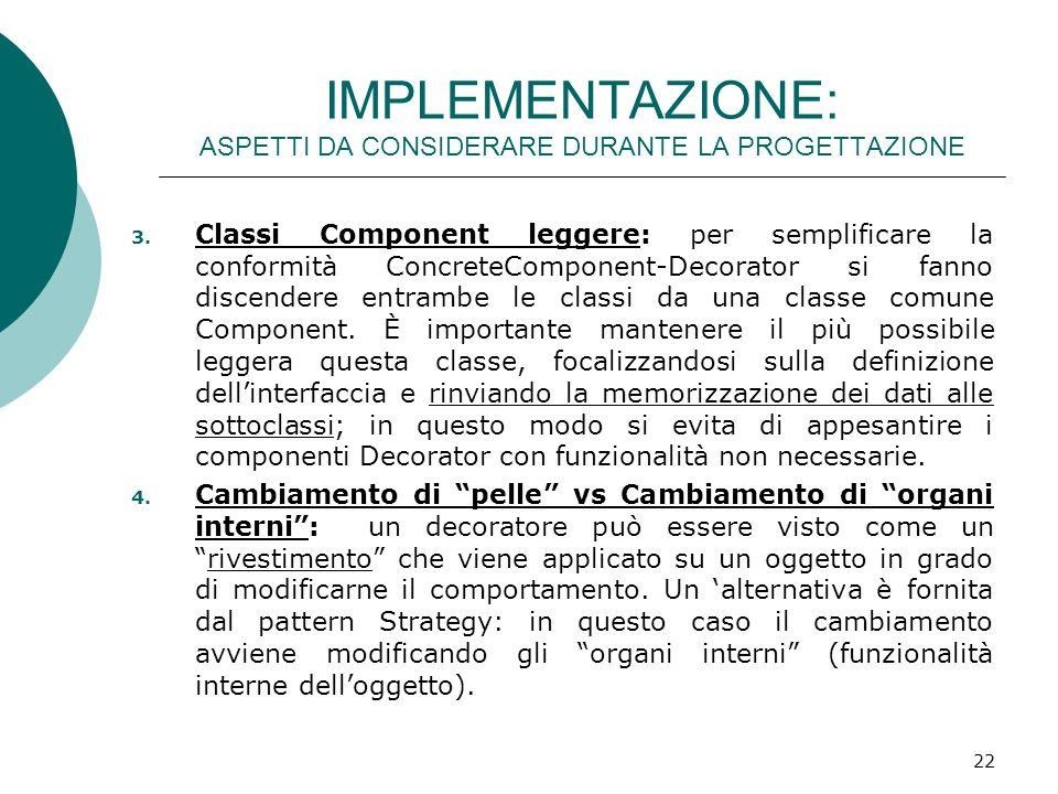 IMPLEMENTAZIONE: ASPETTI DA CONSIDERARE DURANTE LA PROGETTAZIONE 3. Classi Component leggere: per semplificare la conformità ConcreteComponent-Decorat