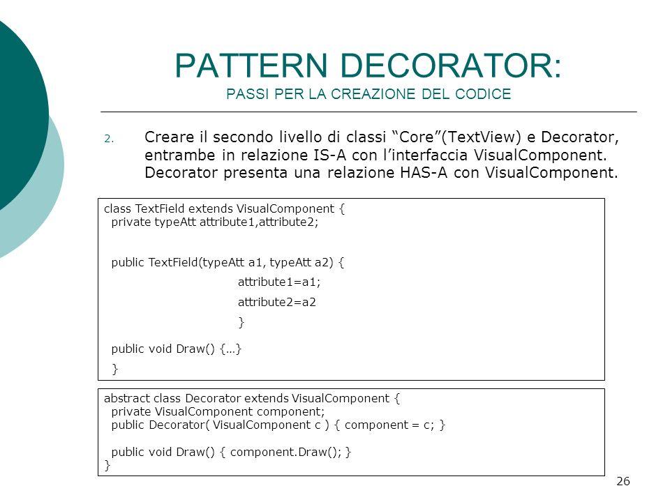 PATTERN DECORATOR: PASSI PER LA CREAZIONE DEL CODICE 2. Creare il secondo livello di classi Core(TextView) e Decorator, entrambe in relazione IS-A con
