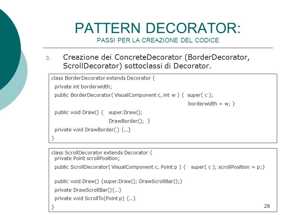 PATTERN DECORATOR: PASSI PER LA CREAZIONE DEL CODICE 3. Creazione dei ConcreteDecorator (BorderDecorator, ScrollDecorator) sottoclassi di Decorator. c