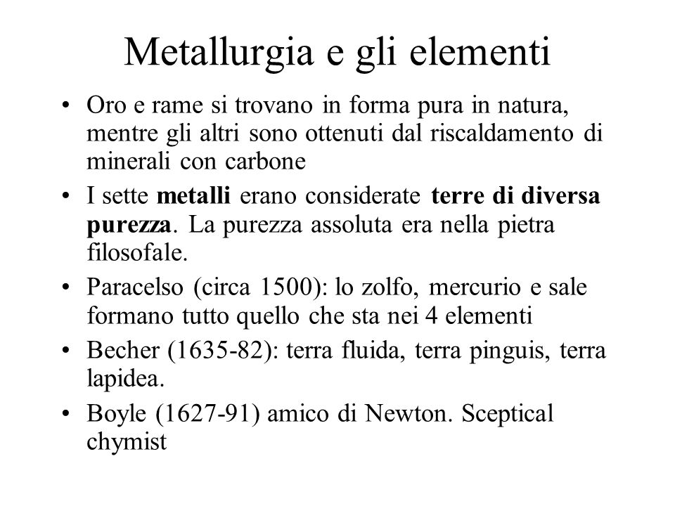 Metallurgia e gli elementi Oro e rame si trovano in forma pura in natura, mentre gli altri sono ottenuti dal riscaldamento di minerali con carbone I sette metalli erano considerate terre di diversa purezza.