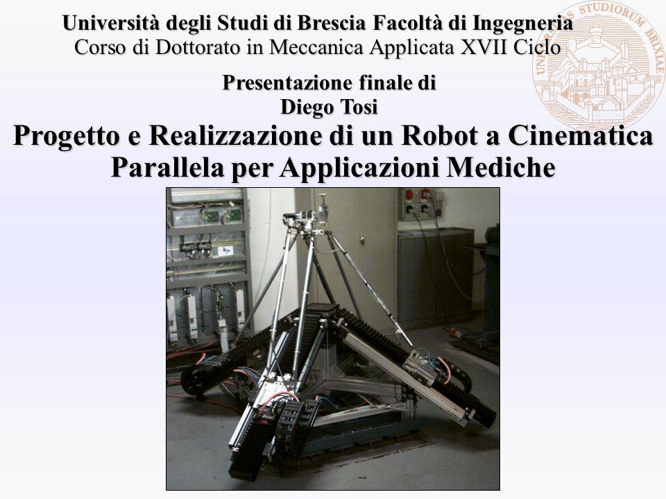Progetto e Realizzazione di un Robot a Cinematica Parallela per Applicazioni Mediche Università degli Studi di Brescia Facoltà di Ingegneria Corso di