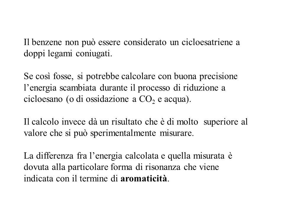 Il benzene non può essere considerato un cicloesatriene a doppi legami coniugati.
