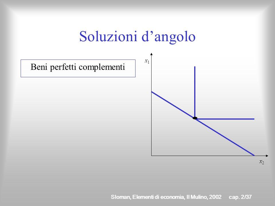 Sloman, Elementi di economia, Il Mulino, 2002cap. 2/36 Soluzioni dangolo Beni perfetti sostituti Il consumatore cede interamente uno dei due beni e co