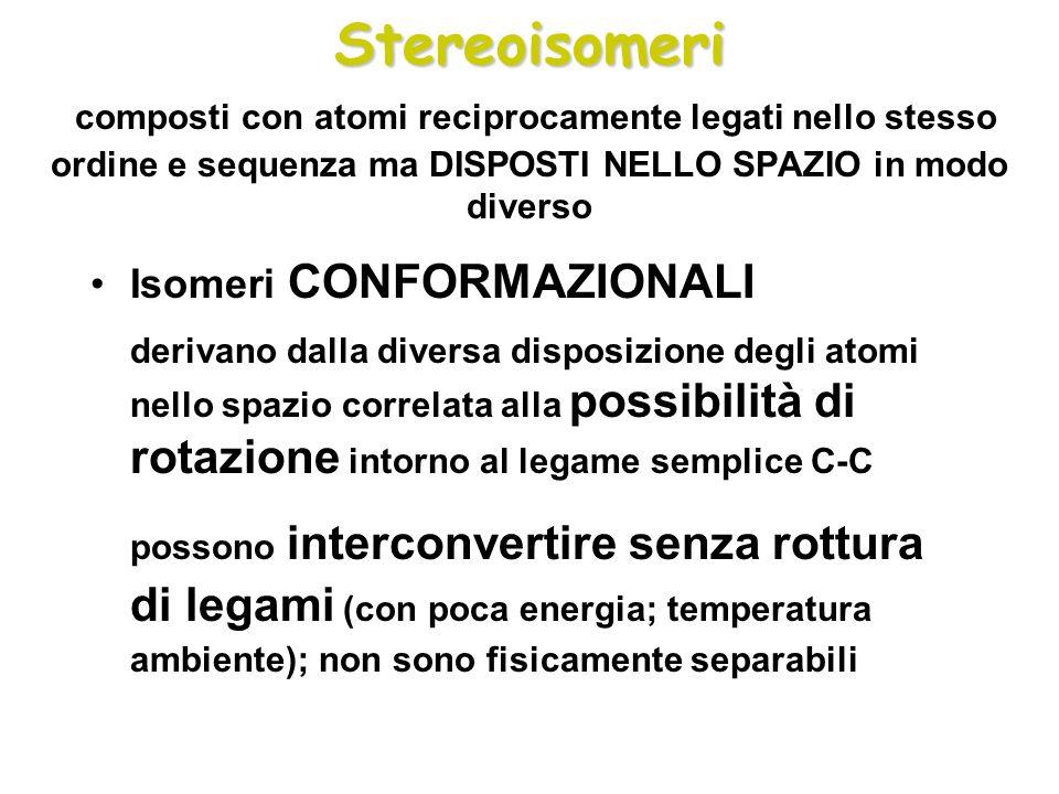 Stereoisomeri Stereoisomeri composti con atomi reciprocamente legati nello stesso ordine e sequenza ma DISPOSTI NELLO SPAZIO in modo diverso Isomeri C