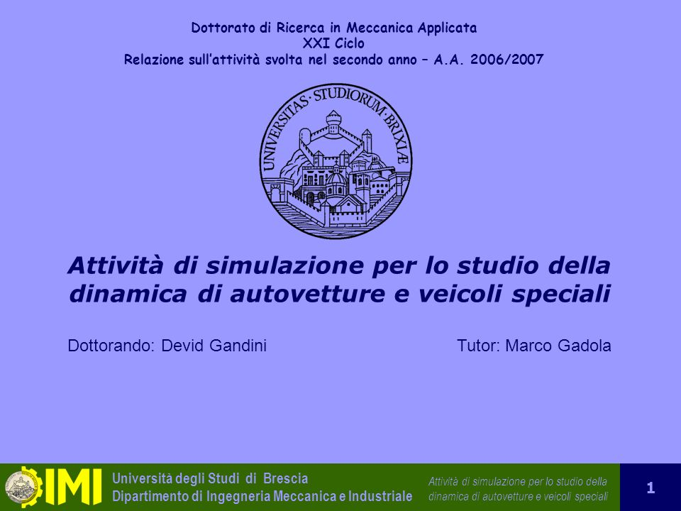 Università degli Studi di Brescia Dipartimento di Ingegneria Meccanica e Industriale Attività di simulazione per lo studio della dinamica di autovettu