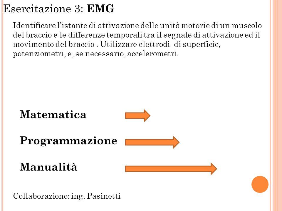 Esercitazione 3: EMG Identificare listante di attivazione delle unità motorie di un muscolo del braccio e le differenze temporali tra il segnale di attivazione ed il movimento del braccio.