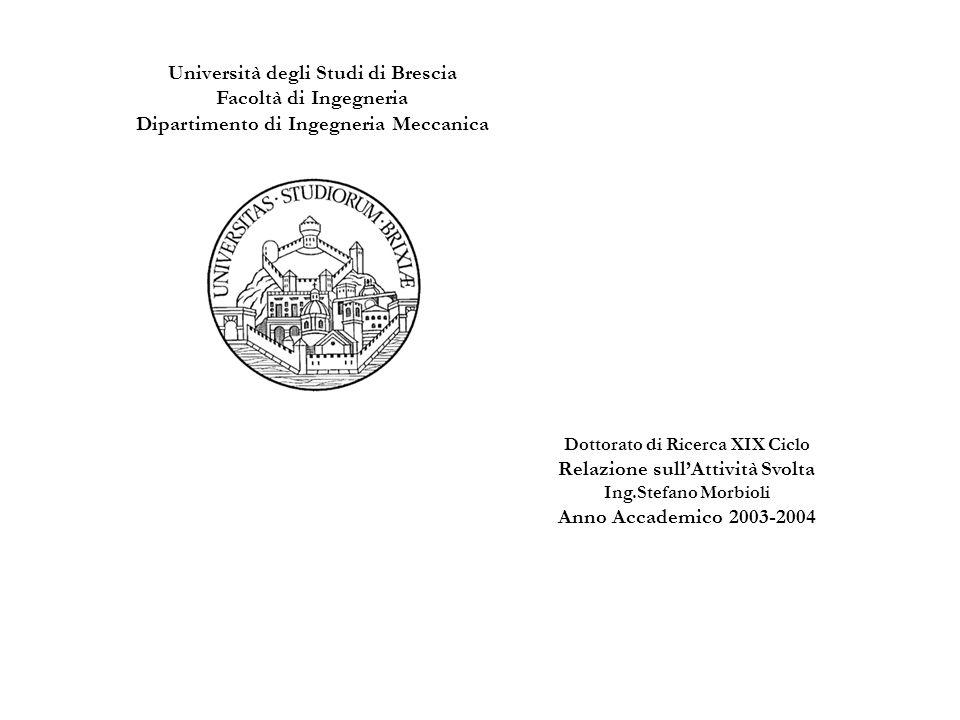 Università degli Studi di Brescia Facoltà di Ingegneria Dipartimento di Ingegneria Meccanica Dottorato di Ricerca XIX Ciclo Relazione sullAttività Svo