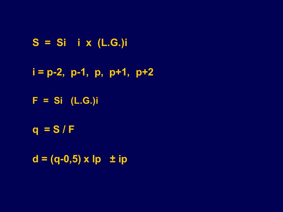 S = Si i x (L.G.)i i = p-2, p-1, p, p+1, p+2 F = Si (L.G.)i q = S / F d = (q-0,5) x lp ± ip