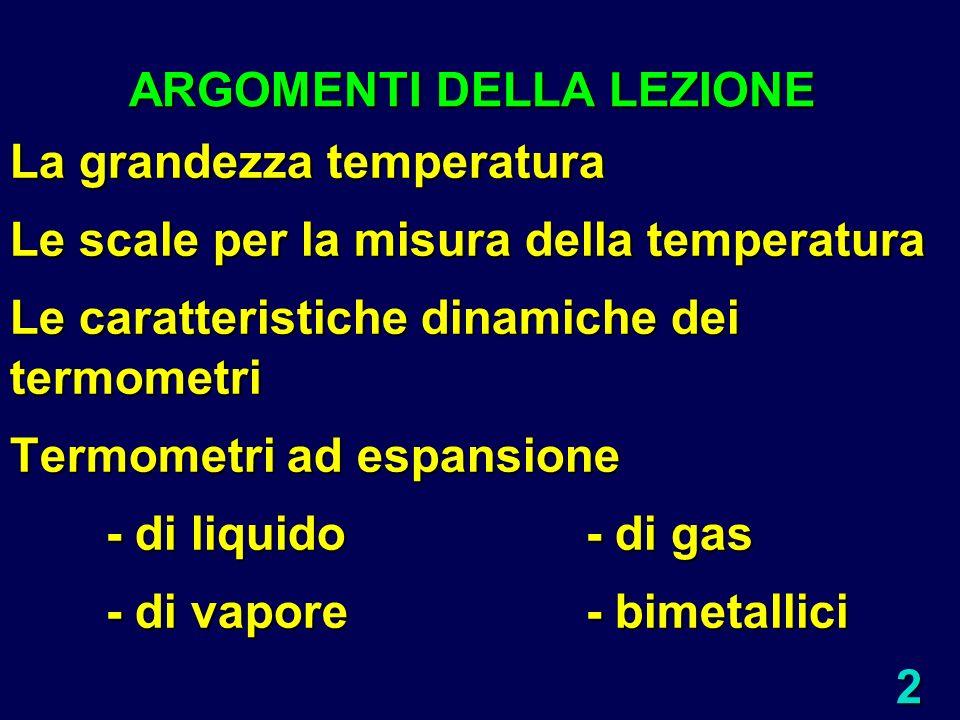 2 ARGOMENTI DELLA LEZIONE La grandezza temperatura Le scale per la misura della temperatura Le caratteristiche dinamiche dei termometri Termometri ad