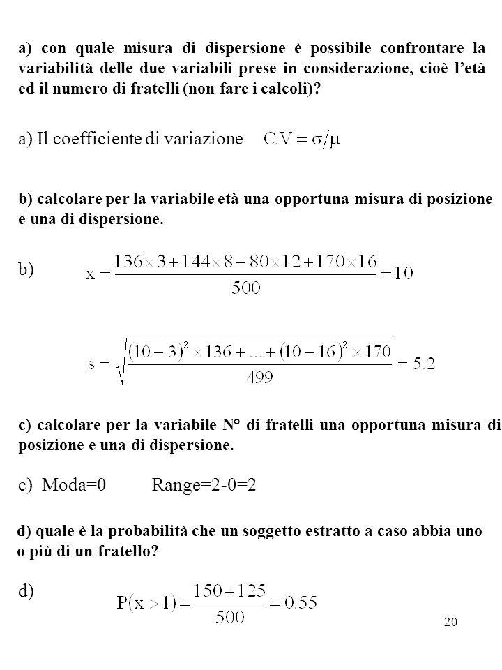 20 a) Il coefficiente di variazione a) con quale misura di dispersione è possibile confrontare la variabilità delle due variabili prese in considerazi