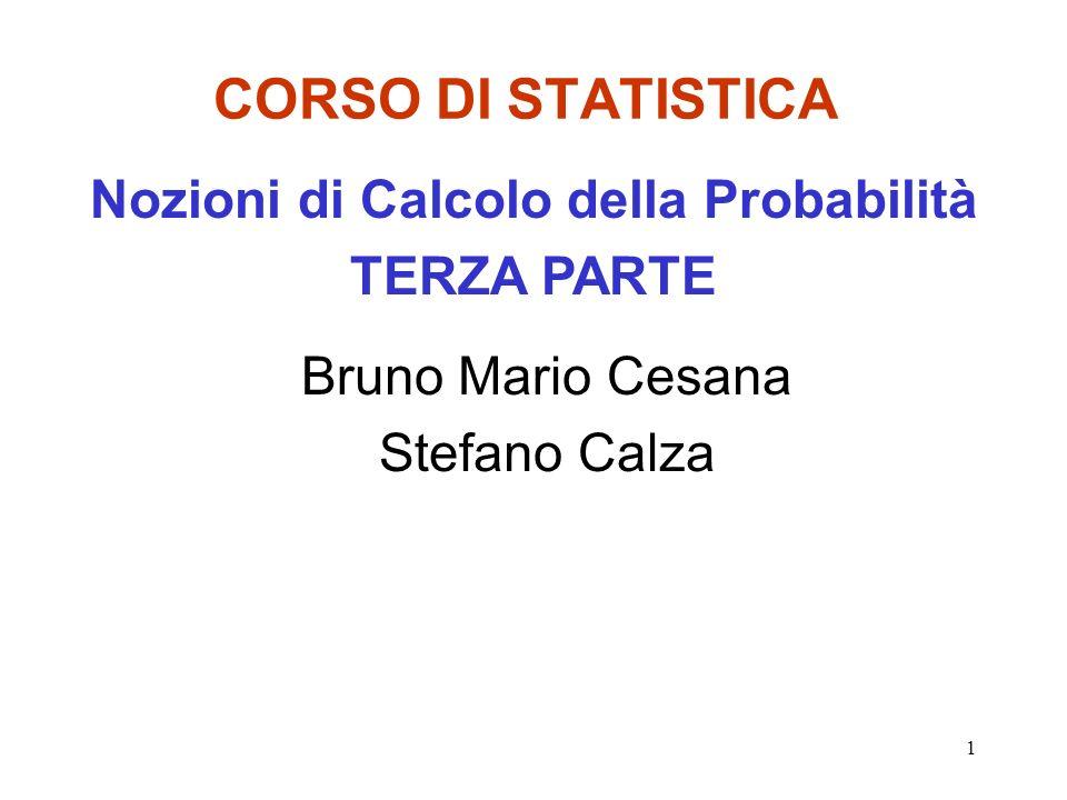 1 CORSO DI STATISTICA Bruno Mario Cesana Stefano Calza Nozioni di Calcolo della Probabilità TERZA PARTE