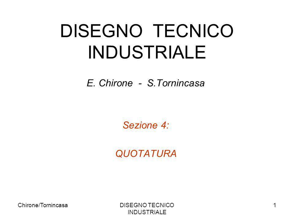 Chirone/TornincasaDISEGNO TECNICO INDUSTRIALE 1 E. Chirone - S.Tornincasa Sezione 4: QUOTATURA