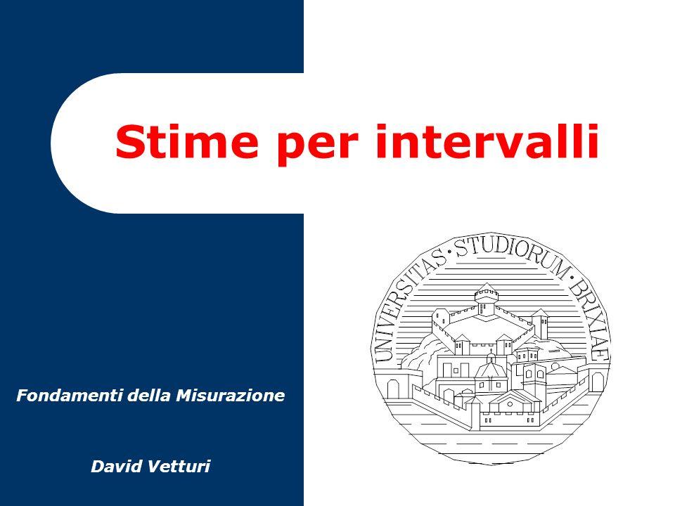 Stime per intervalli Fondamenti della Misurazione David Vetturi