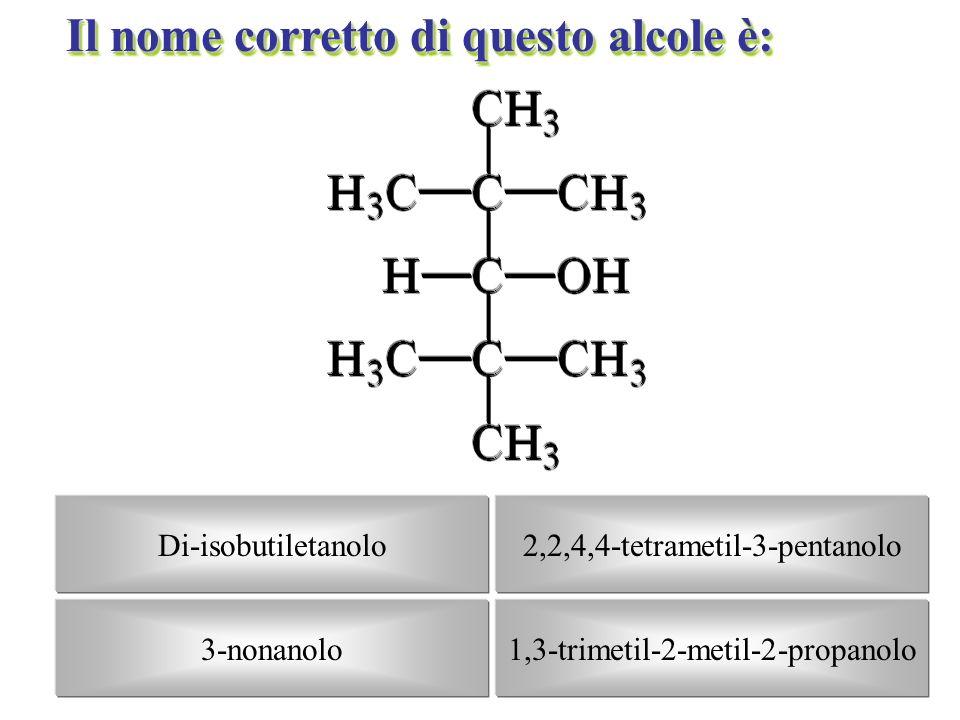 Di-isobutilpropanolo 5-decanolo 1,3-trimetil-2-metil-2-propanolo2,2,3,4,4-pentametil-3-pentanolo 3. Il nome corretto di questo alcole è: C(CH 3 ) 3 CO