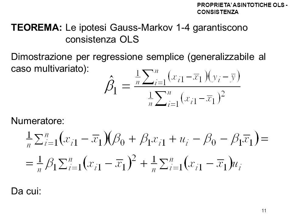 11 TEOREMA: Le ipotesi Gauss-Markov 1-4 garantiscono consistenza OLS Dimostrazione per regressione semplice (generalizzabile al caso multivariato): Nu