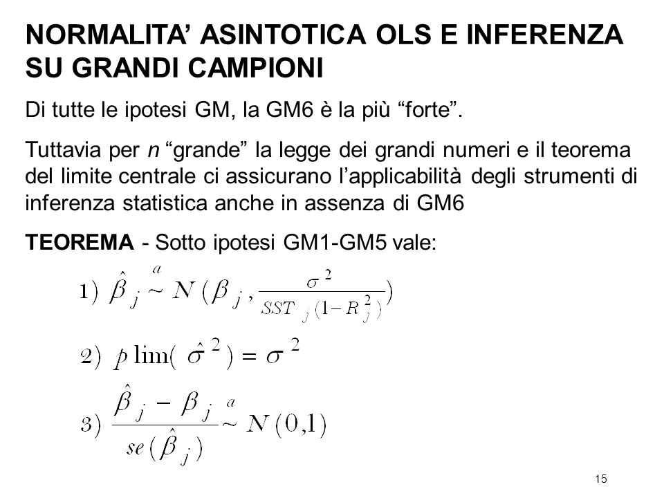 15 Di tutte le ipotesi GM, la GM6 è la più forte. Tuttavia per n grande la legge dei grandi numeri e il teorema del limite centrale ci assicurano lapp