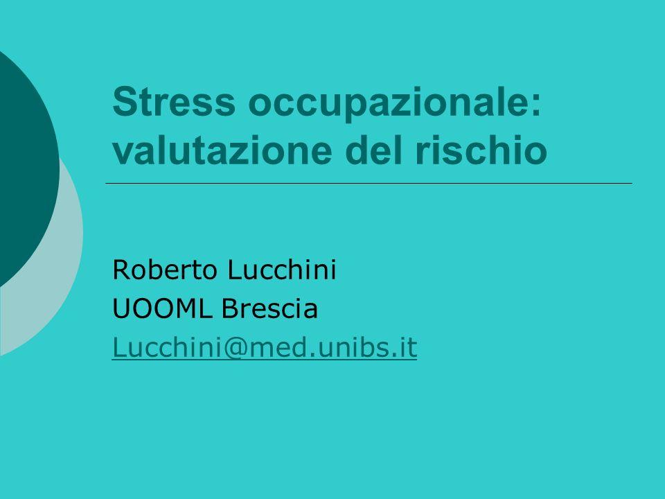 Stress occupazionale: valutazione del rischio Roberto Lucchini UOOML Brescia Lucchini@med.unibs.it