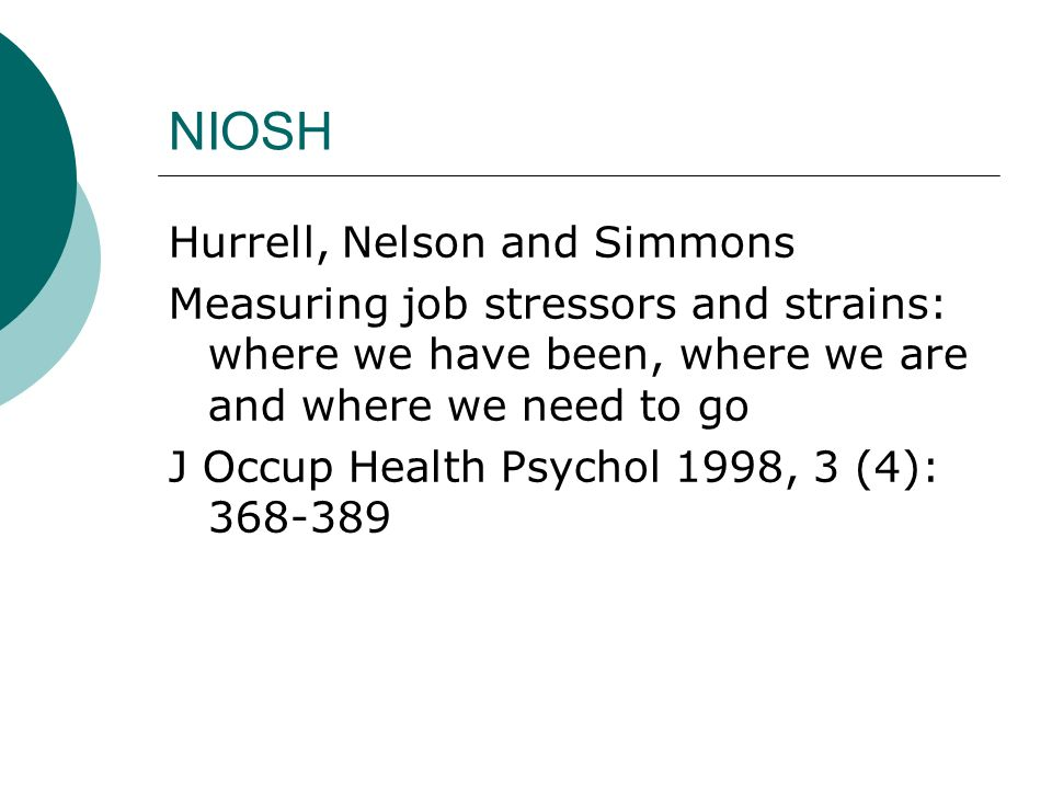 NIOSH Hurrell, Nelson and Simmons Measuring job stressors and strains: where we have been, where we are and where we need to go J Occup Health Psychol