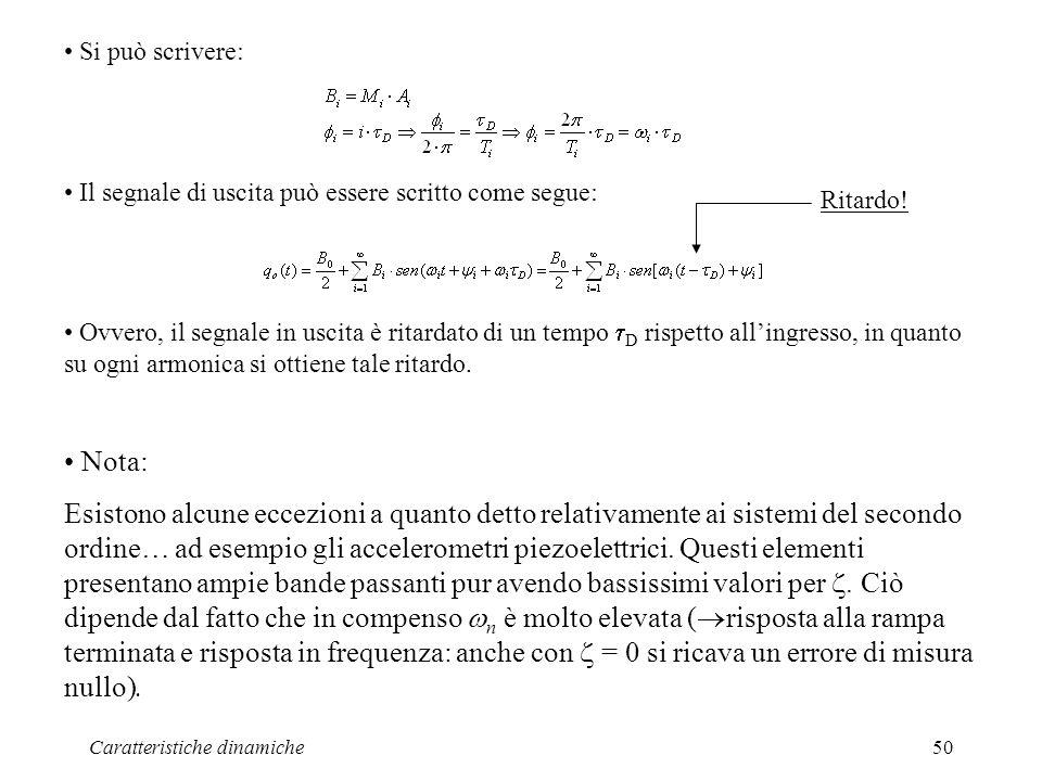 Caratteristiche dinamiche50 Si può scrivere: Il segnale di uscita può essere scritto come segue: Ovvero, il segnale in uscita è ritardato di un tempo D rispetto allingresso, in quanto su ogni armonica si ottiene tale ritardo.