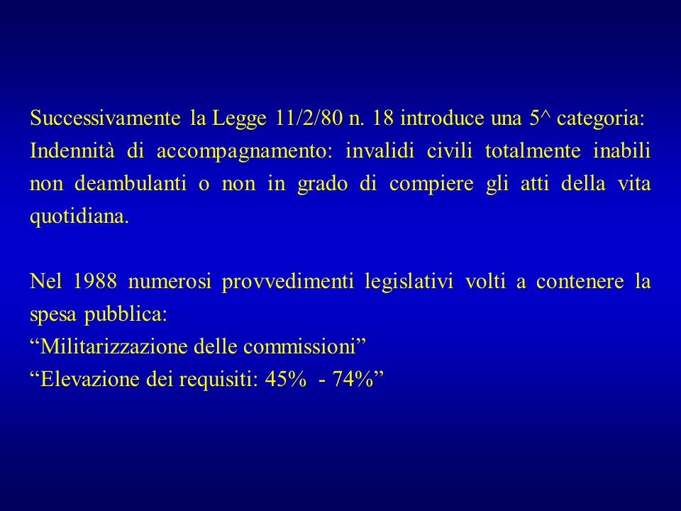 Successivamente la Legge 11/2/80 n. 18 introduce una 5^ categoria: Indennità di accompagnamento: invalidi civili totalmente inabili non deambulanti o