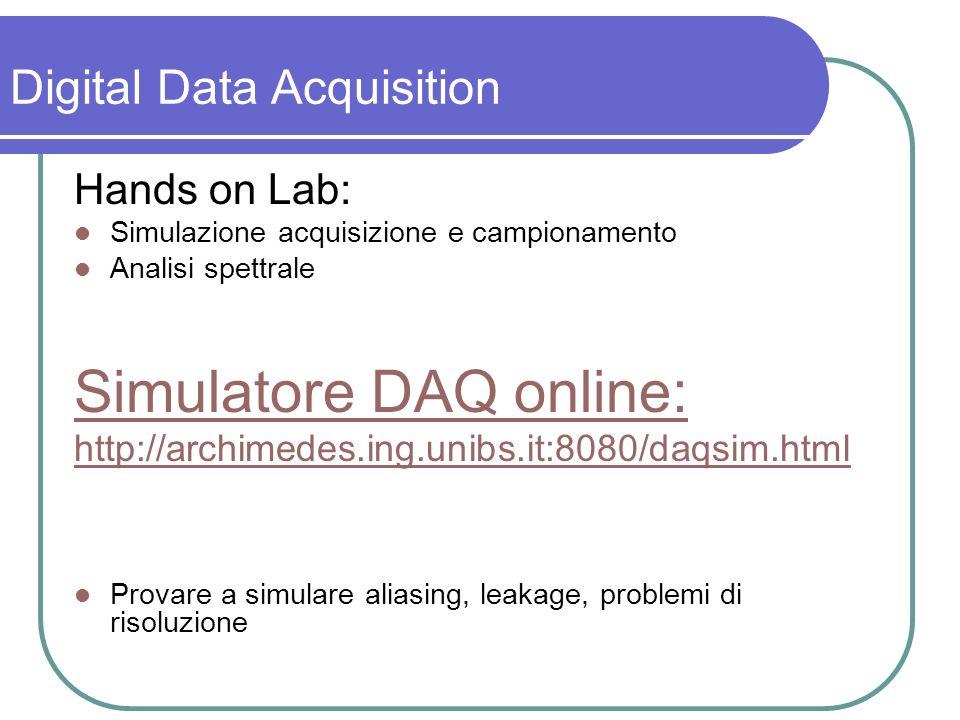 Hands on Lab: Simulazione acquisizione e campionamento Analisi spettrale Simulatore DAQ online: http://archimedes.ing.unibs.it:8080/daqsim.html Provar
