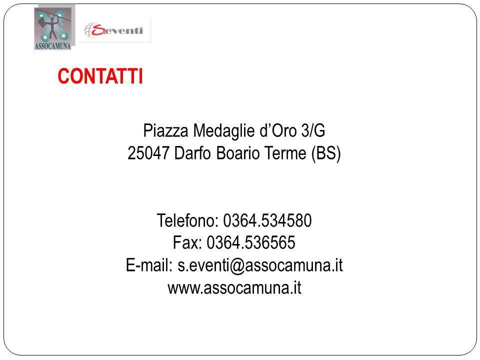 CONTATTI Piazza Medaglie dOro 3/G 25047 Darfo Boario Terme (BS) Telefono: 0364.534580 Fax: 0364.536565 E-mail: s.eventi@assocamuna.it www.assocamuna.it