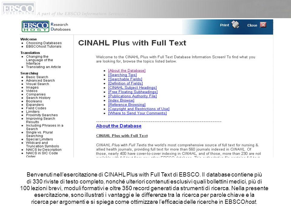 Benvenuti nellesercitazione di CINAHL Plus with Full Text di EBSCO. Il database contiene più di 330 riviste di testo completo, nonché ulteriori conten