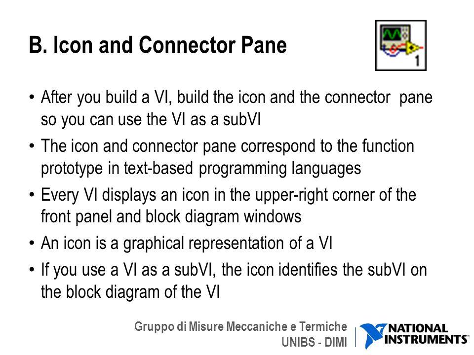 Gruppo di Misure Meccaniche e Termiche UNIBS - DIMI B. Icon and Connector Pane After you build a VI, build the icon and the connector pane so you can