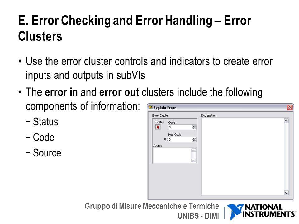 Gruppo di Misure Meccaniche e Termiche UNIBS - DIMI E. Error Checking and Error Handling – Error Clusters Use the error cluster controls and indicator