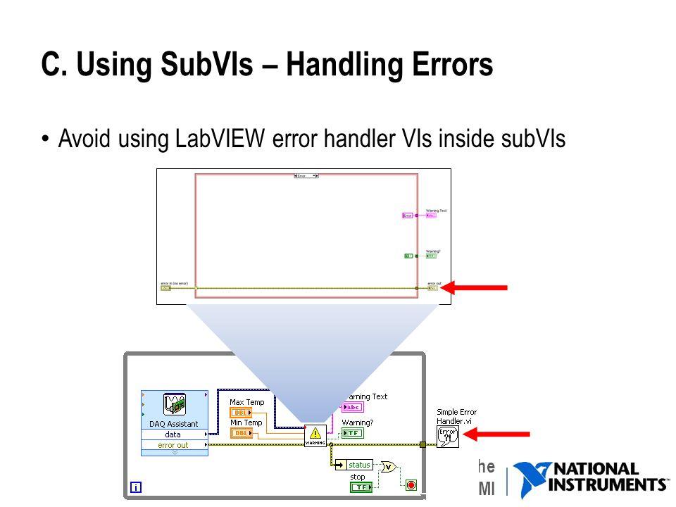 Gruppo di Misure Meccaniche e Termiche UNIBS - DIMI C. Using SubVIs – Handling Errors Avoid using LabVIEW error handler VIs inside subVIs 16