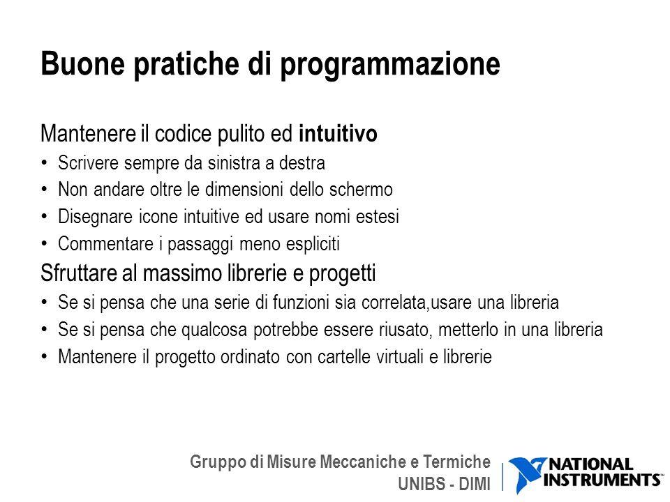 Gruppo di Misure Meccaniche e Termiche UNIBS - DIMI Buone pratiche di programmazione Mantenere il codice pulito ed intuitivo Scrivere sempre da sinist