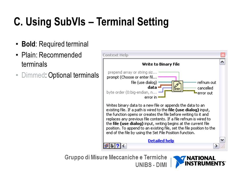 Gruppo di Misure Meccaniche e Termiche UNIBS - DIMI C. Using SubVIs – Terminal Setting Bold : Required terminal Plain: Recommended terminals Dimmed: O